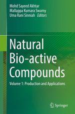 Natural Bio-active Compounds  - Mallappa Kumara Swamy - Mohd Sayeed Akhtar - Uma Rani Sinniah