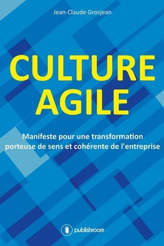 Culture agile ; manifeste pour une transformation porteuse de sens et cohérente de l'entreprise