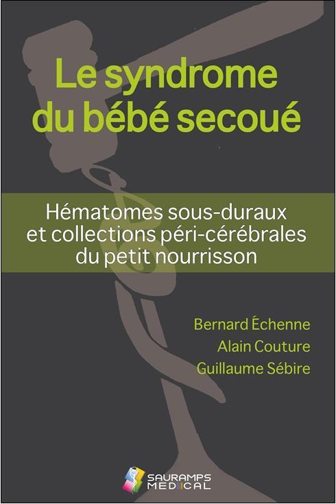 Le syndrome du bébé secoué ; hématomes sous-duraux et collections péri-cérébrales du petit nourrisson