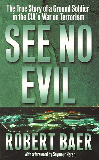 SEE NO EVIL - THE TRUE STORY OF A GROUND SOLDIER IN THE CIA'S WAR ON TERRORISM