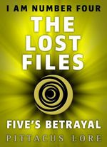 I Am Number Four: The Lost Files: Five's Betrayal  - Pittacus Lore