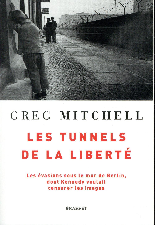Les tunnels de la liberté ; les évasions sous le mur de Berlin, dont Kennedy voulait censurer les images