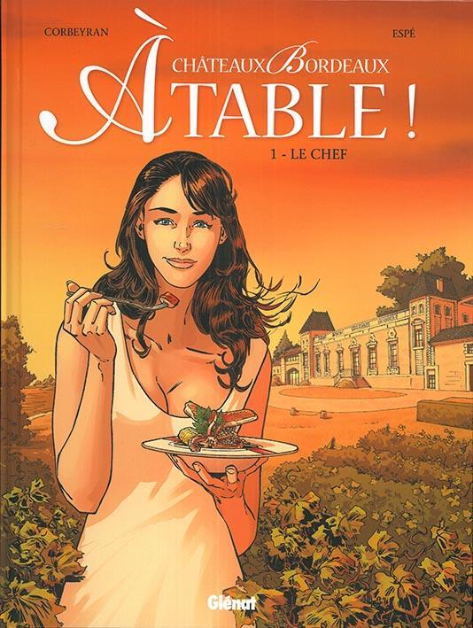 CORBEYRAN, ERIC  - CHATEAUX BORDEAUX - A TABLE ! T.1  -  LE CHEF