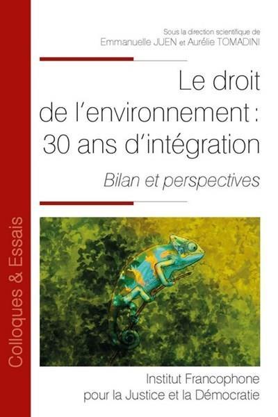 Le droit de l'environnement : 30 ans d'intégration ; bilan et perspectives