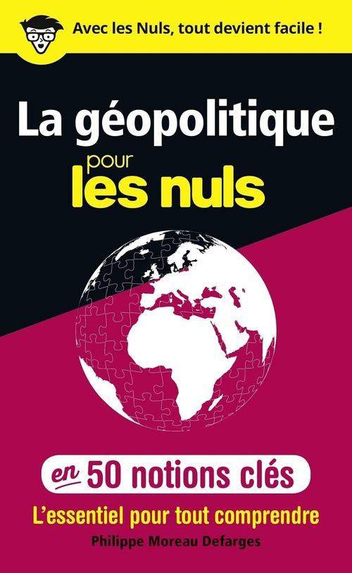 La géopolitique pour les nuls ; en 50 notions clés