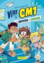Vente Livre Numérique : Vive le CM1 pour Antoine et ses copains  - Ségolène Valente