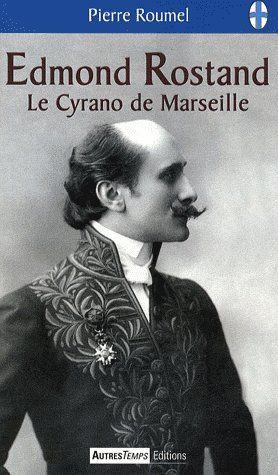 Edmond Rostand, le cyrano de Marseille