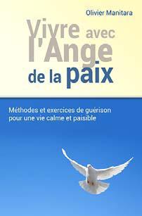 Vivre avec l'ange de la paix ; méthodes et exercices de guérison pour une vie calme et paisible