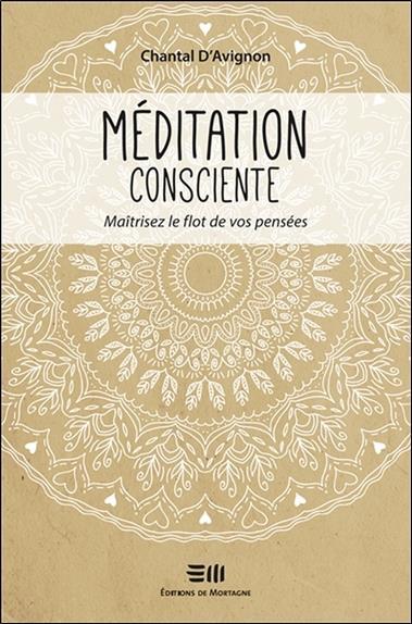 Méditation consciente ; maîtrisez le flot de vos pensées