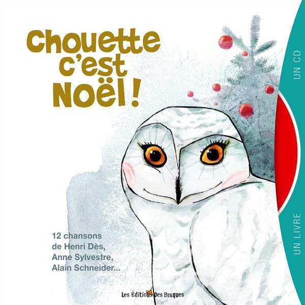 CHOUETTE C'EST NOEL ! 12 CHANSONS LIVRE + CD DES/SYLVESTRE/CHENE
