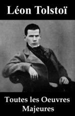 Vente Livre Numérique : Toutes les Oeuvres Majeures de Léon Tolstoï  - Léon Tolstoï