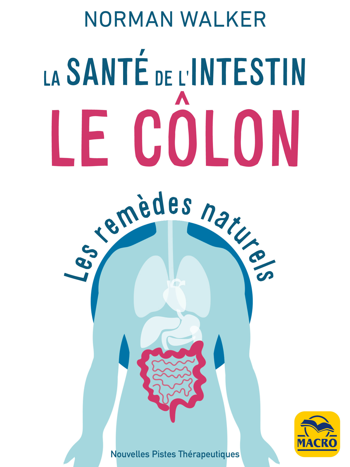 La santé de l'intestin. le colon ; notre santé dépend de la santé du colon (3e édition)