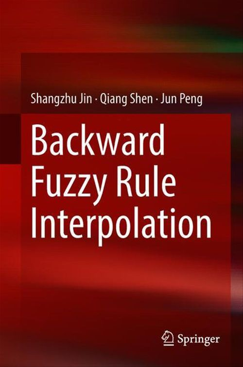 Backward Fuzzy Rule Interpolation  - Qiang Shen  - Jun Peng  - Shangzhu Jin