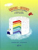 Goûters et desserts extraordinaires ; le manuel sucré du petit pâtissier
