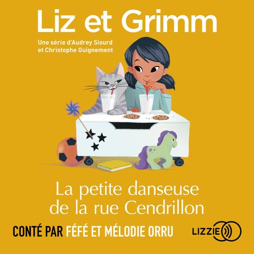 Liz et Grimm - La Petite Danseuse de la rue Cendrillon