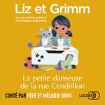 Vente AudioBook : Liz et Grimm - La Petite Danseuse de la rue Cendrillon  - Christophe GUIGNEMENT - Audrey SIOURD