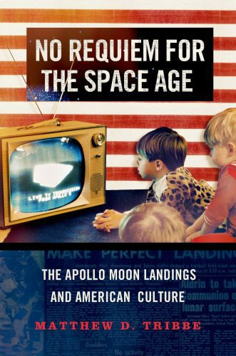 No Requiem for the Space Age: The Apollo Moon Landings and American Cu