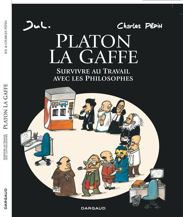 Platon La Gaffe ; survivre au travail avec les philosophes