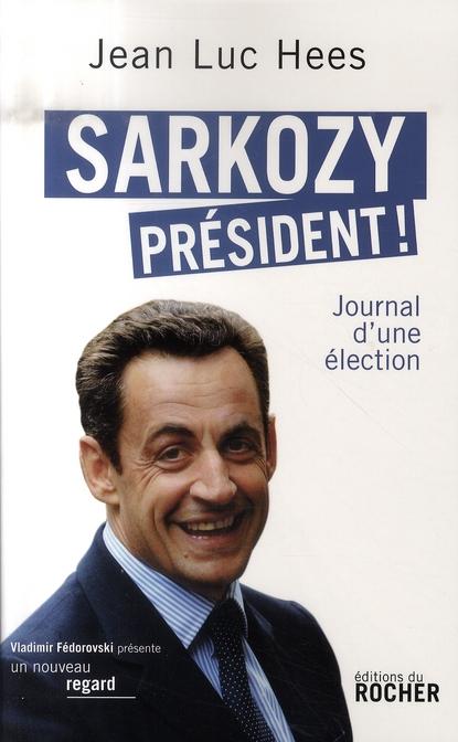 Sarkozy président ! journal d'une élection