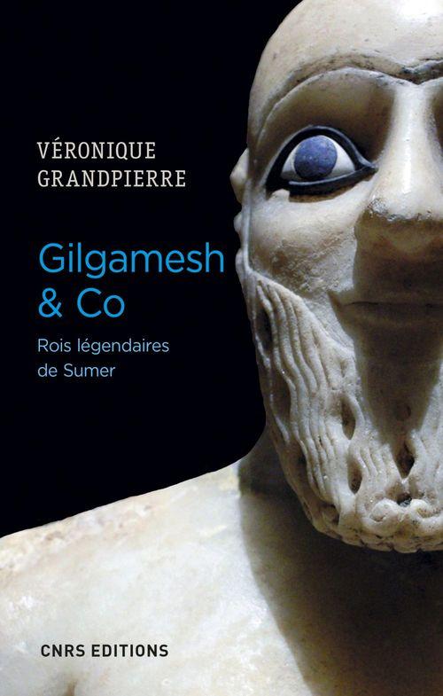 Gilgamesh & Co Rois légendaires de Sumer  - Veronique Grandpierre
