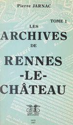 Les archives de Rennes-le-Château (1)  - Pierre Jarnac