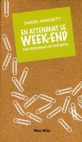 En Attendant Le Week-End ; Anti-Dictionnaire De L'Entreprise