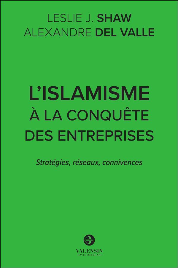 L'islamisme à la conquête des entreprises : stratégies, réseaux, connivences