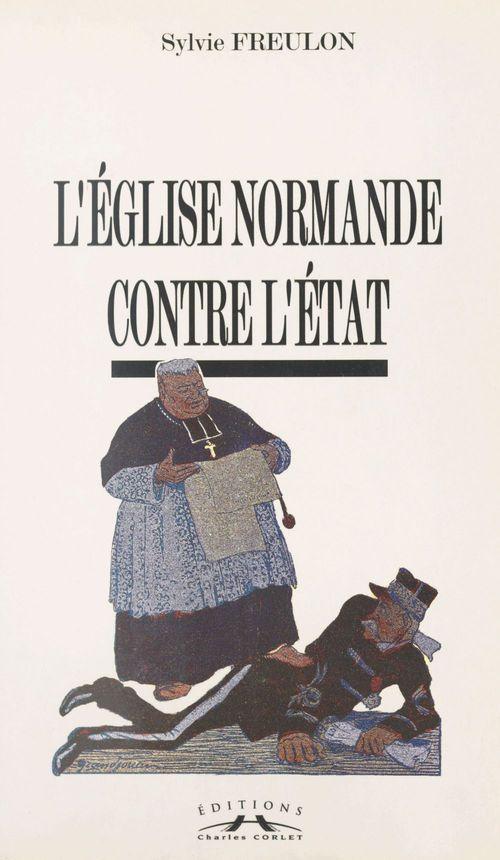 L'Église normande contre l'État  - Sylvie Freulon