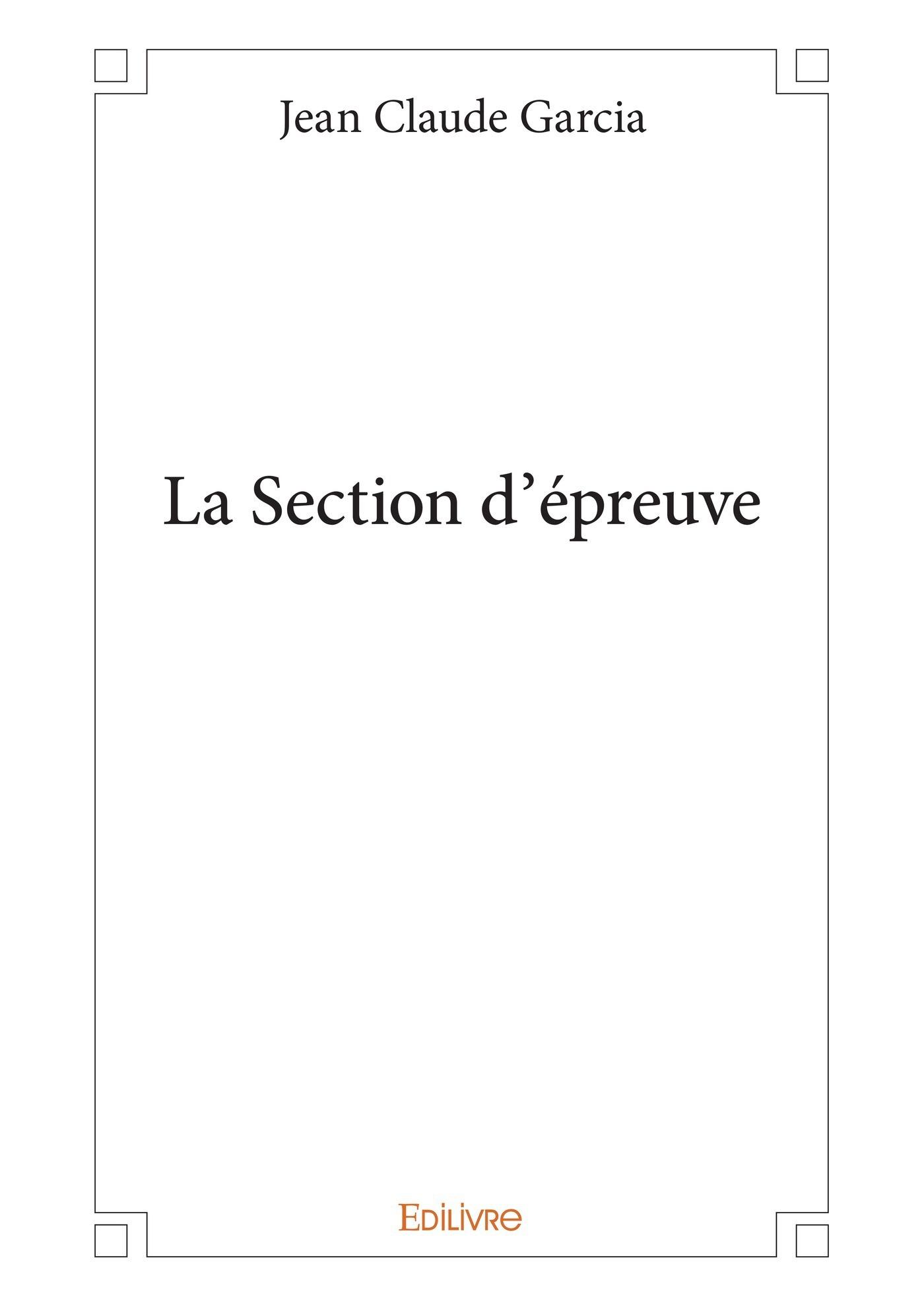 La Section d´épreuve  - Jean Claude Garcia