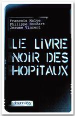 Vente Livre Numérique : Le Livre noir des hôpitaux  - Philippe Houdart - Jérôme Vincent - François Malye