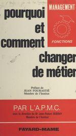 Pourquoi et comment changer de métier  - A. P. M. C. (Action Privee En Faveur Du Monde Culturel)