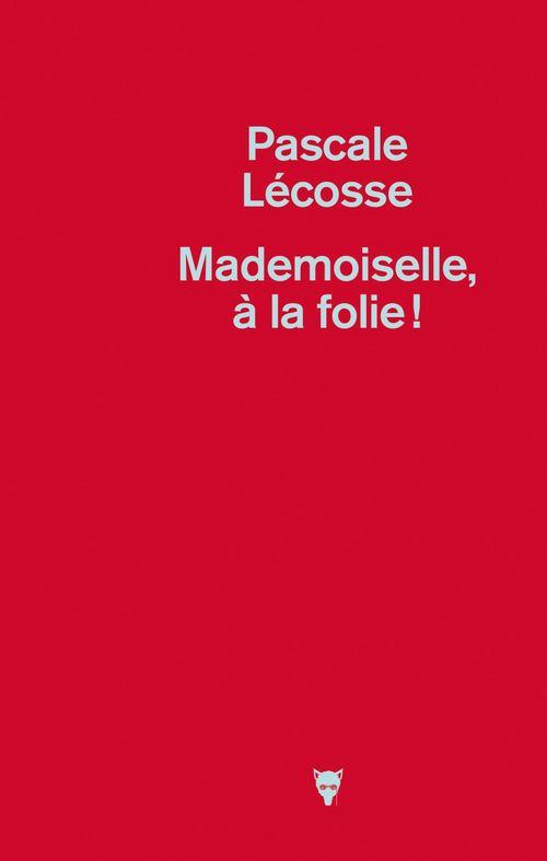 Mademoiselle, à la folie !  - Pascale Lecosse
