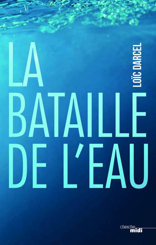 La bataille de l'eau  - Loïc DARCEL