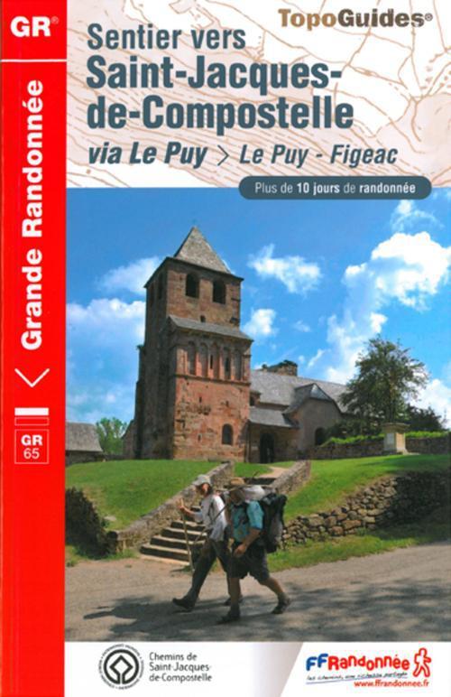 Sentier Vers Saint-Jacques : Le Puy-Figeac ; 43-48-12-46- Gr65 - 651 (6e Edition)
