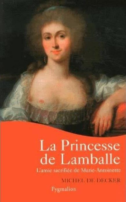 la princesse de Lamballe ; l'amie sacrifiée de Marie-Antoinette
