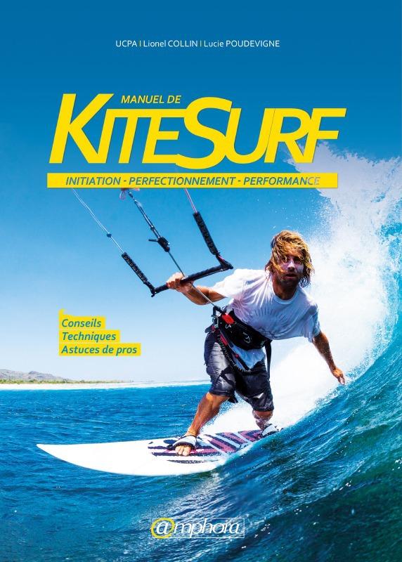 Manuel de kitesurf ; initiation, perfectionnement, performance
