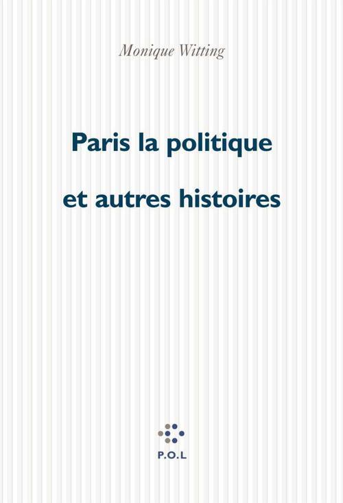 Paris la politique et autres histoires  - Monique Wittig