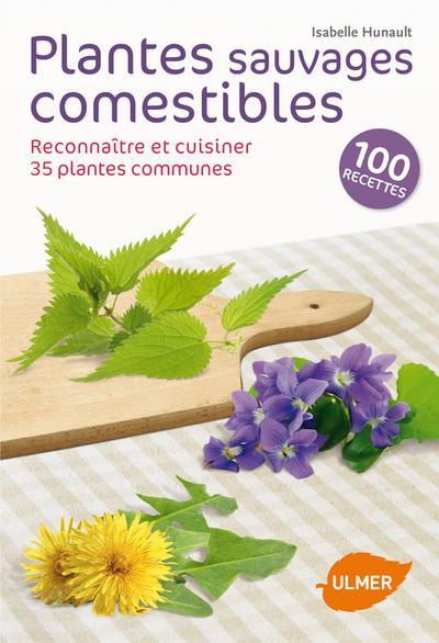 Plantes Sauvages Comestibles ; Reconnaitre Et Cuisiner 35 Plantes Communes