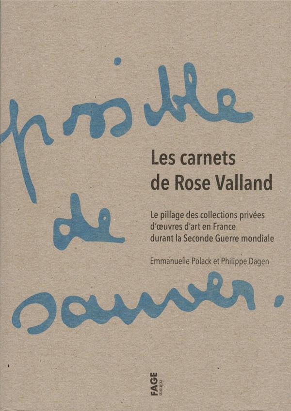 Les carnets de Rose Valland ; le pillage des collections privées d'oeuvres d'art en France durant la Seconde Guerre mondiale
