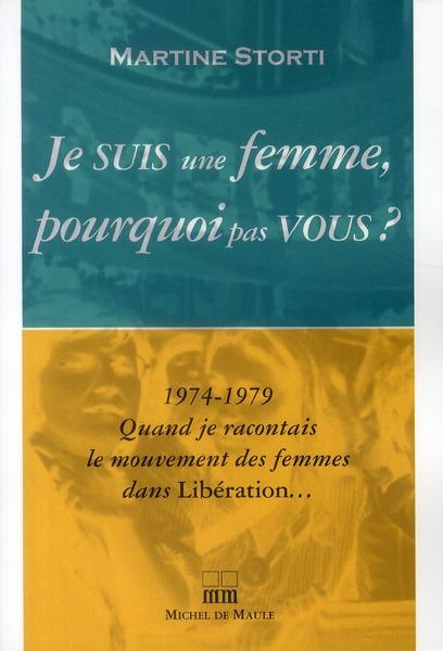 je suis une femme, pourquoi pas vous ? 1974-1979 quand je racontais le mouvement des femmes dans Libération...