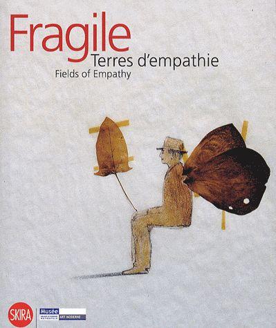 Fragile - terres d'empathie / fields of empathy