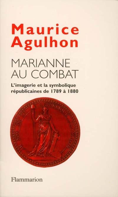 Marianne au combat - l'imagerie et la symbolique republicaine de 1789 a 1880
