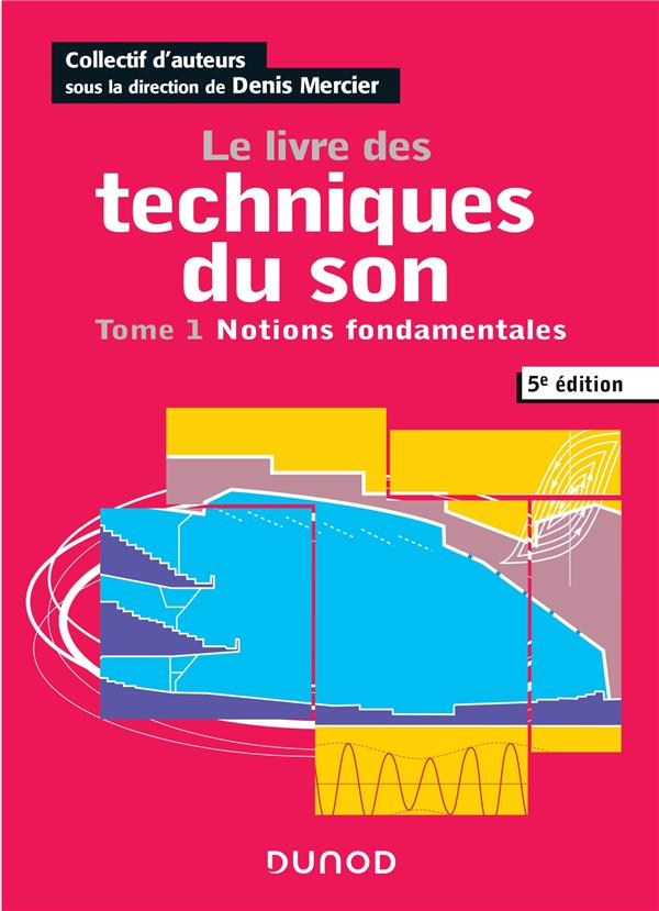 Le livre des techniques du son t.1 ; notions fondamentales (5e édition)