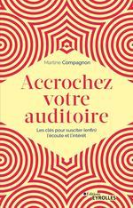 Accrochez votre auditoire  - Martine Compagnon