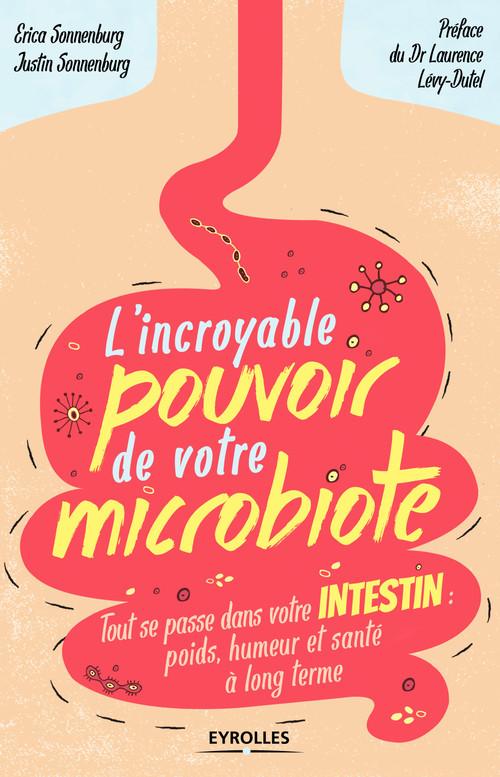L'incroyable pouvoir de votre microbiote ; tout se passe dans votre intestin : poids, humeur et santé à long terme