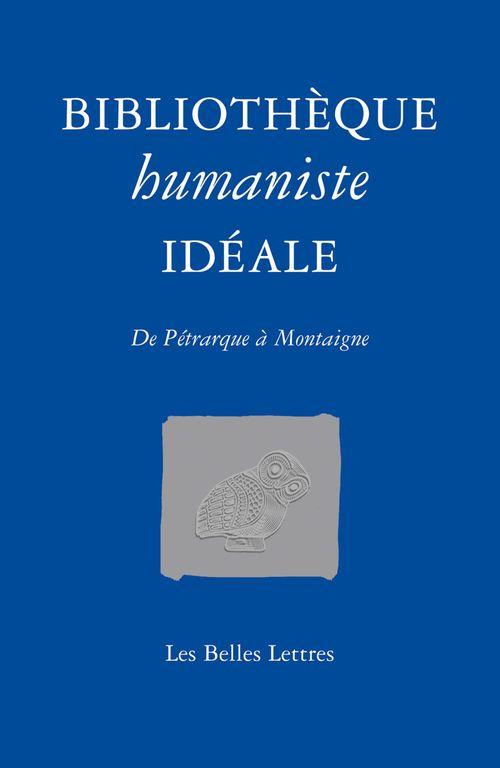 Bibliothèque humaniste idéale ; de Pétrarque à Montaigne