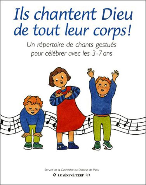 Ils chantent Dieu tout leur corps ! ; un répertoire de chants gestués pour célébrer avec les 3-7 ans