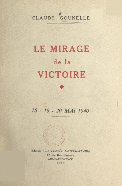Le mirage de la victoire, 18-19-20 mai 1940  - Claude Gounelle