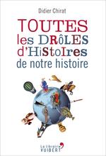 Toutes les drôles d'histoires de notre histoire  - Didier Chirat