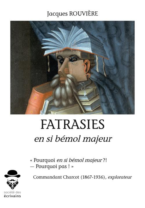 Fatrasies en si bémol majeur  - Jacques Rouvière